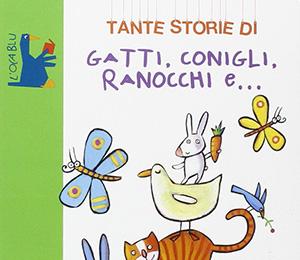 Tante storie di gatti, conigli, ranocchi e....